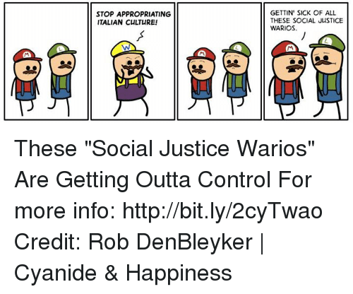"""Cyanide Happy: STOP APPROPRIATING  ITALIAN CULTURE!  GETTIN' SICK OF ALL  THESE SOCIAL JUSTICE  WARIOS. These """"Social Justice Warios"""" Are Getting Outta Control For more info: http://bit.ly/2cyTwao Credit: Rob DenBleyker 