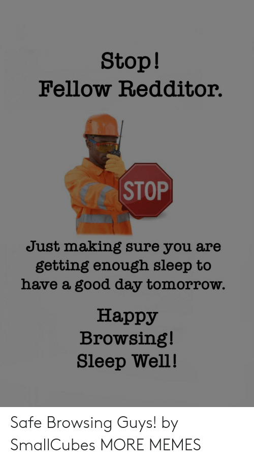 Dank, Memes, and Target: Stop!  Fellow Redditor.  CC STOP  Just making sure you are  getting enough sleep to  have a good day tomorrow.  Happy  Browsing!  Sleep Well! Safe Browsing Guys! by SmallCubes MORE MEMES