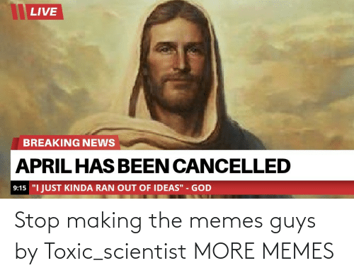 scientist: Stop making the memes guys by Toxic_scientist MORE MEMES