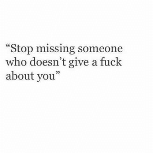 """missing someone: Stop missing someone  who doesn't give a fuck  about you""""  05"""