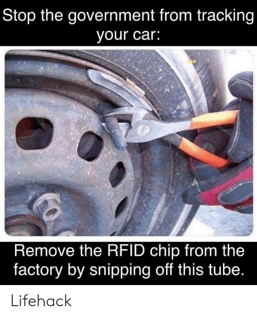 Tube, Government, and Chip: Stop the government from tracking  your car:  Remove the RFID chip from the  factory by snipping off this tube. Lifehack