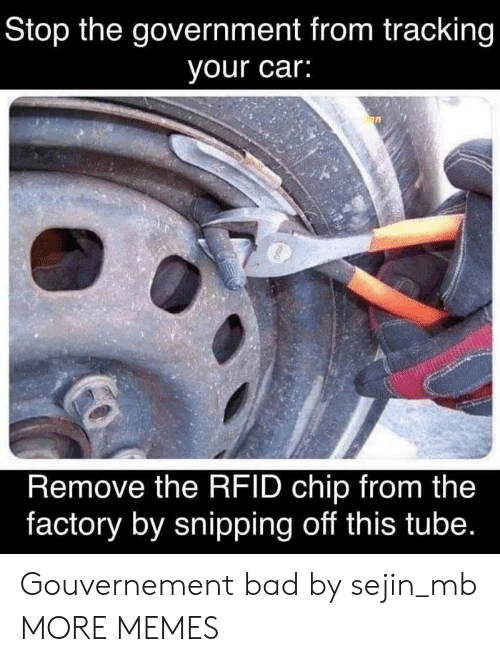 Stop The: Stop the government from tracking  your car:  Remove the RFID chip from the  factory by snipping off this tube. Gouvernement bad by sejin_mb MORE MEMES