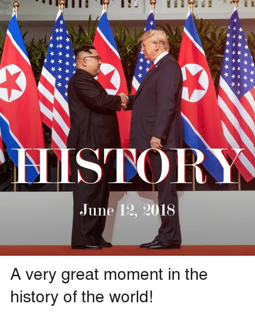 History, World, and The World: STOR  June 12, 2018 A very great moment in the history of the world!