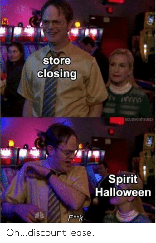 lease: store  closing  SOupyeahsoup  Spirit  Halloween  F**k Oh…discount lease.