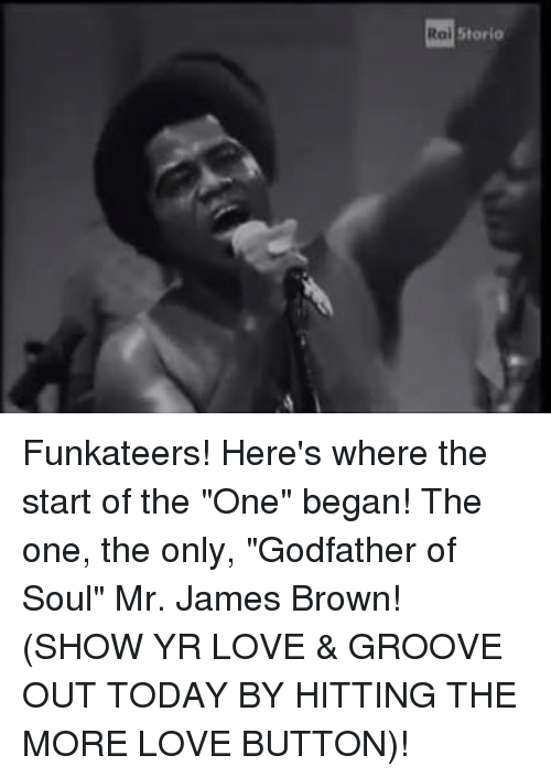 """Grooving: Storia  Rai Funkateers! Here's where the start of the """"One"""" began! The one, the only, """"Godfather of Soul"""" Mr. James Brown! (SHOW YR LOVE & GROOVE OUT TODAY BY HITTING THE MORE LOVE BUTTON)!"""