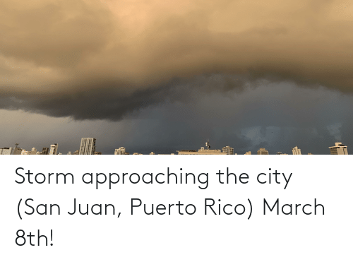 rico: Storm approaching the city (San Juan, Puerto Rico) March 8th!