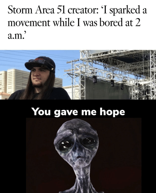 Area: Storm Area 51 creator: 'I sparked a  movement while I was bored at 2  a.m.'  You gave me hope