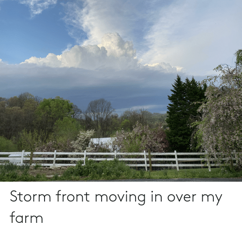 moving in: Storm front moving in over my farm