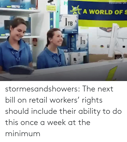 Rights: stormesandshowers: The next bill on retail workers' rights should include their ability to do this once a week at the minimum