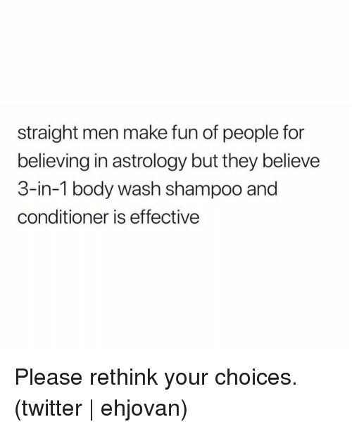 Twitter, Astrology, and Grindr: straight men make fun of people for  believing in astrology but they believe  3-in-1 body wash shampoo and  conditioner is effective Please rethink your choices. (twitter   ehjovan)