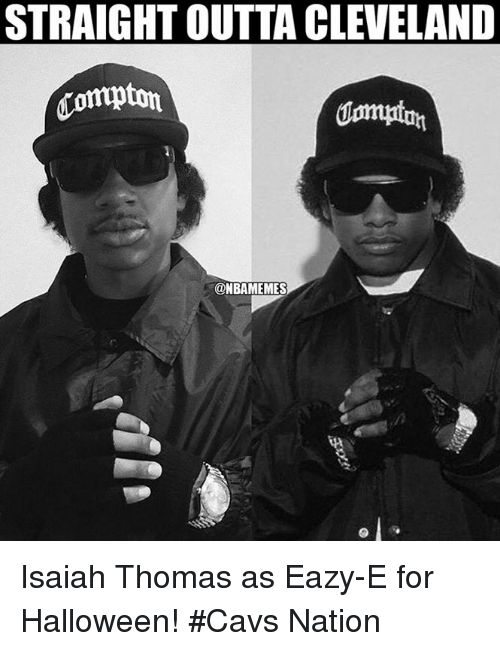 Straight Outta: STRAIGHT OUTTA CLEVELAND  Compton  @NBAMEMES Isaiah Thomas as Eazy-E for Halloween! #Cavs Nation