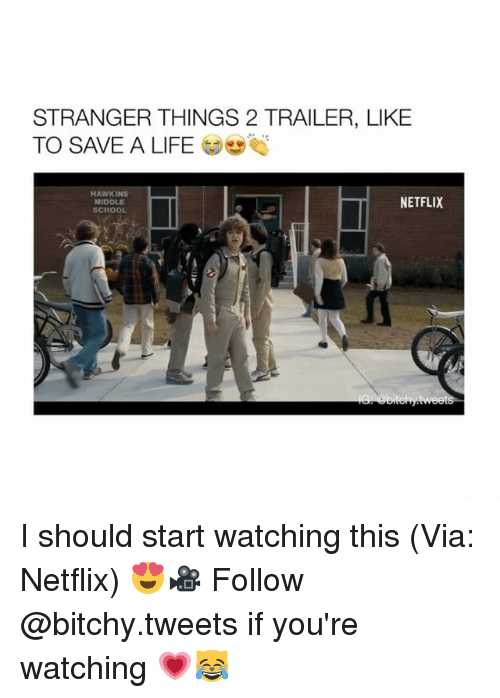 Bitchi: STRANGER THINGS 2 TRAILER, LIKE  TO SAVE A LIFE  s  NETFLIX I should start watching this (Via: Netflix) 😍🎥 Follow @bitchy.tweets if you're watching 💗😹