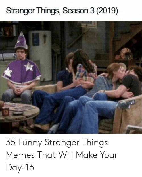 Funny, Memes, and Day: Stranger Things, Season 3 (2019) 35 Funny Stranger Things Memes That Will Make Your Day-16