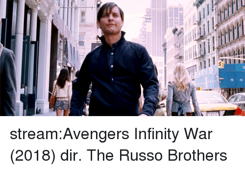 Russo: stream:Avengers Infinity War (2018) dir. The Russo Brothers