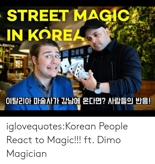 Korean: STREET MAGIC  IN KOREA  COFFEE  이탈리아 마술사가 강남에 온다면?  사람들의 반응! iglovequotes:Korean People React to Magic!!! ft. Dimo Magician