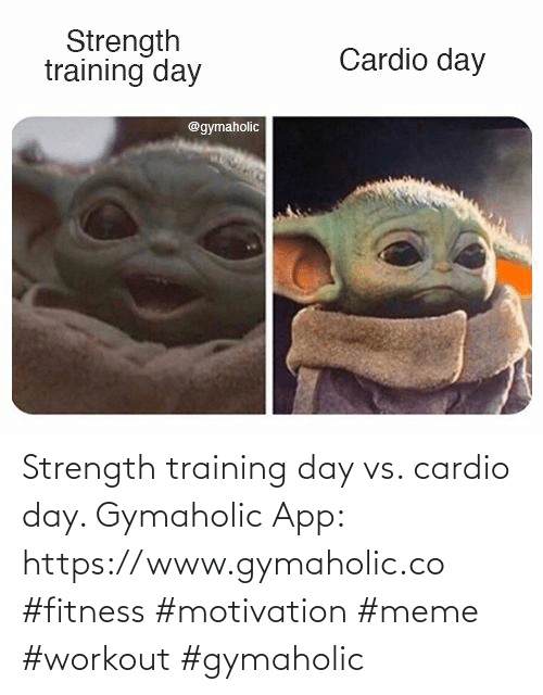 strength: Strength training day vs. cardio day.  Gymaholic App: https://www.gymaholic.co  #fitness #motivation #meme #workout #gymaholic