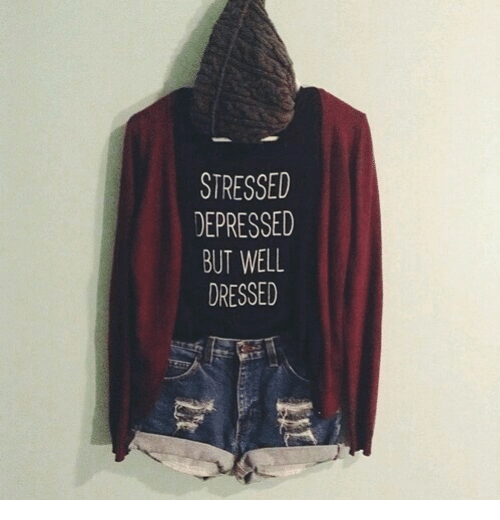 Depressed, Well, and Stressed: STRESSED  DEPRESSED  BUT WELL  DRESSED