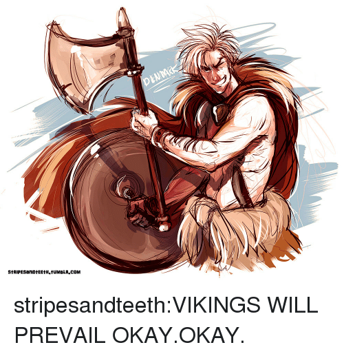 Target, Tumblr, and Blog: stripesandteeth:VIKINGS WILL PREVAIL OKAY.OKAY.