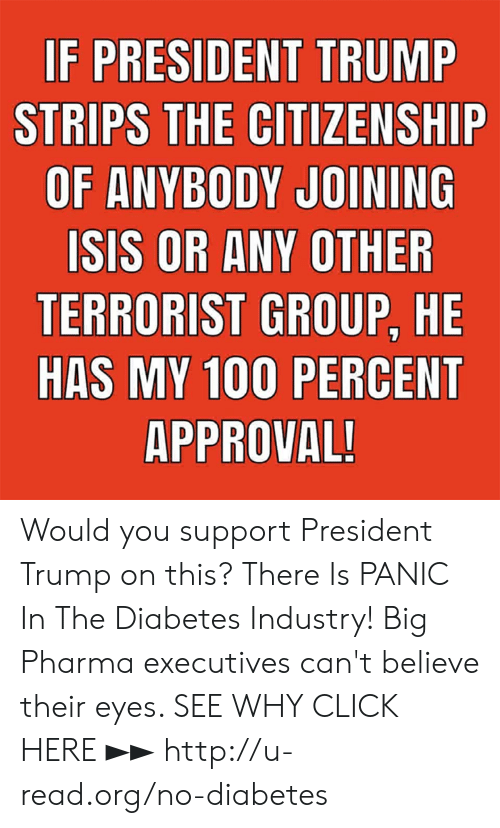 strips: STRIPS THE CITIZENSHIP  OF ANYBODY JOINING  SIS OR ANY OTHER  TERRORIST GROUP, HE  HAS MY  100 PERCENT  APPROVAL Would you support President Trump on this?  There Is PANIC In The Diabetes Industry! Big Pharma executives can't believe their eyes. SEE WHY CLICK HERE ►► http://u-read.org/no-diabetes