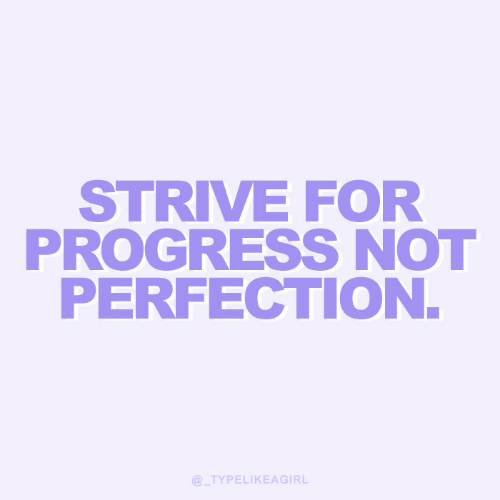 For, Perfection, and Strive: STRIVE FOR  PROGRESS NOT  PERFECTION  @TYPELIKEAGIRL