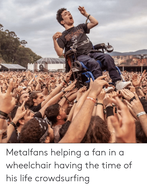 Life, Time, and The Time: Strknes Metalfans helping a fan in a wheelchair having the time of his life crowdsurfing