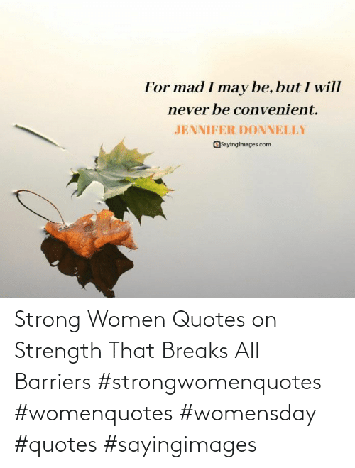 strength: Strong Women Quotes on Strength That Breaks All Barriers #strongwomenquotes #womenquotes #womensday #quotes #sayingimages