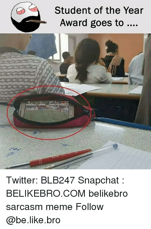 student of the year: Student of the Year  Award goes to Twitter: BLB247 Snapchat : BELIKEBRO.COM belikebro sarcasm meme Follow @be.like.bro