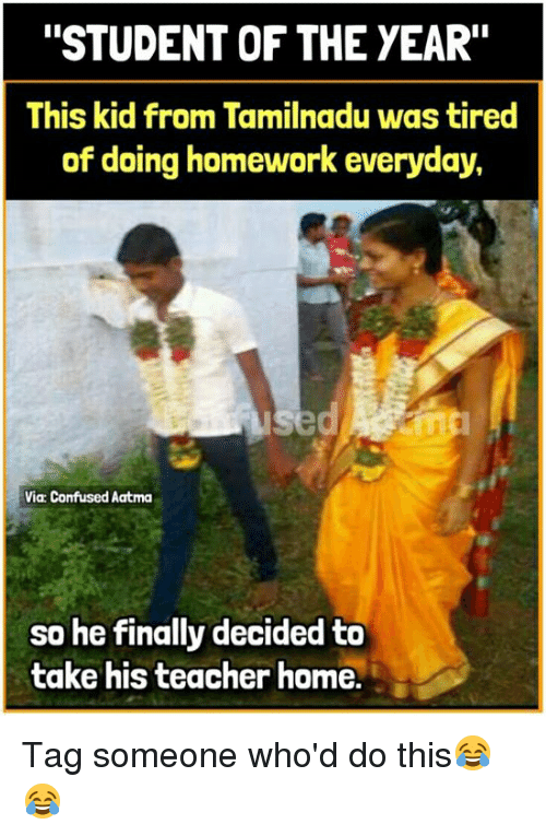 """student of the year: """"STUDENT OF THE YEAR""""  This kid from Tamilnadu was tired  of doing homework everyday,  fin  Via Confused Aatma  so he finally decided to  take his teacher home. Tag someone who'd do this😂😂"""