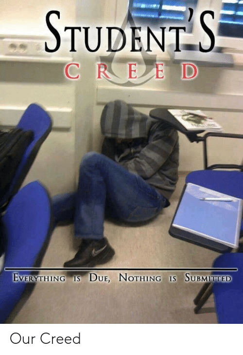 Creed, Nothing, and  Students: STUDENTS  EVERNTHING 15 DUE, NOTHING IS SUBMINTTEB Our Creed