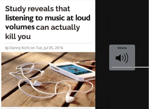 volumes: Study reveals that  listening to music at loud  volumes can actually  kill you  by Danny Kichi on Tue, Jul 05, 2016  Volume  1)