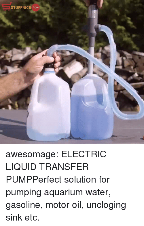 Motor: STUFFNICE COM awesomage:  ELECTRIC LIQUID TRANSFER PUMPPerfect solution for pumping aquarium water, gasoline, motor oil, uncloging sink etc.
