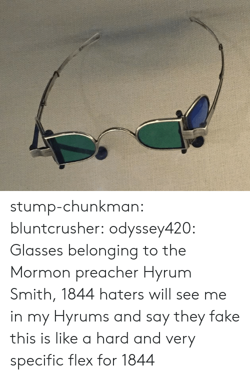 Mormon: stump-chunkman: bluntcrusher:  odyssey420: Glasses belonging to the Mormon preacher Hyrum Smith, 1844 haters will see me in my Hyrums and say they fake  this is like a hard and very specific flex for 1844