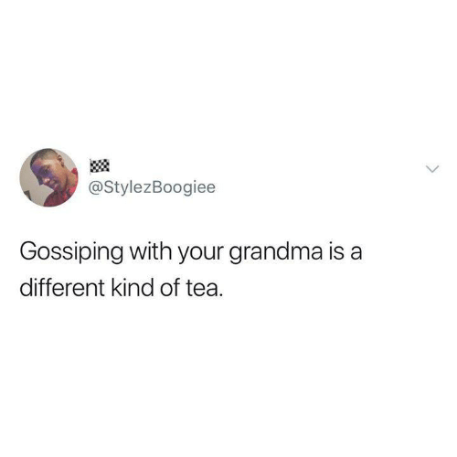 Funny, Grandma, and Tumblr: @StylezBoogiee  Gossiping with your grandma is a  different kind of tea.