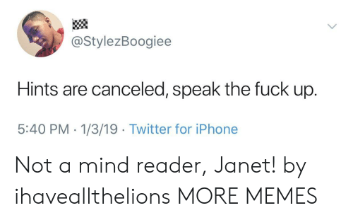 Dank, Iphone, and Memes: @StylezBoogiee  Hints are canceled, speak the fuck up.  5:40 PM - 1/3/19 Twitter for iPhone Not a mind reader, Janet! by ihaveallthelions MORE MEMES