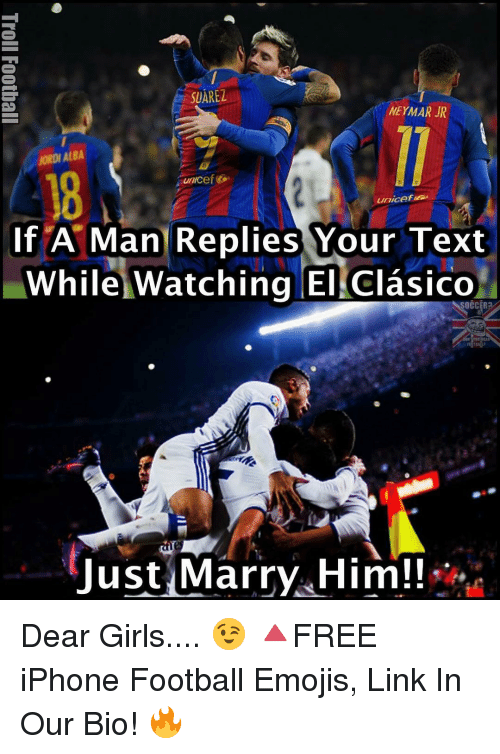 Jordi Alba: SUAREZ  NEYMAR JR  JORDI ALBA  If A Man Replies Your Text  While Watching El Clasico  just Marry Him!! Dear Girls.... 😉 🔺FREE iPhone Football Emojis, Link In Our Bio! 🔥