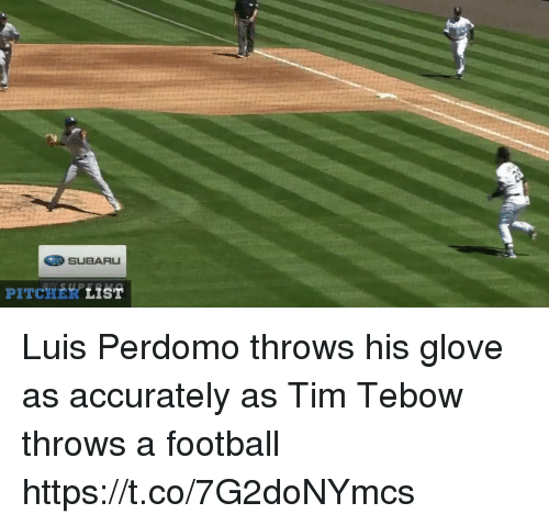 Football, Sports, and Tim Tebow: SUBARU  PITCHERK LisT Luis Perdomo throws his glove as accurately as Tim Tebow throws a football https://t.co/7G2doNYmcs