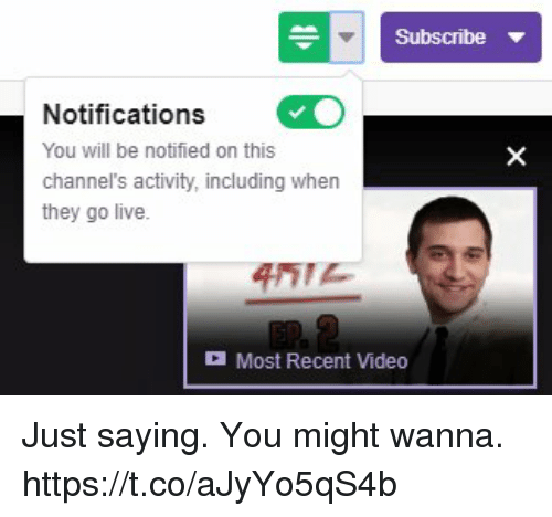Memes, Live, and Video: Subscribe  Notifications  You will be notified on this  channel's activity, including when  they go live.  Most Recent Video Just saying.  You might wanna. https://t.co/aJyYo5qS4b