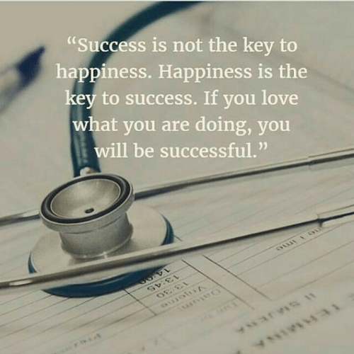 "Love, Happiness, and Success: ""Success is not the key to  happiness. Happiness is the  key to success. If you love  what you are doing, you  will be successful."