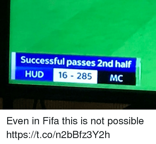 hud: Successful passes 2nd half  HUD  D 16 - 285  MC Even in Fifa this is not possible https://t.co/n2bBfz3Y2h