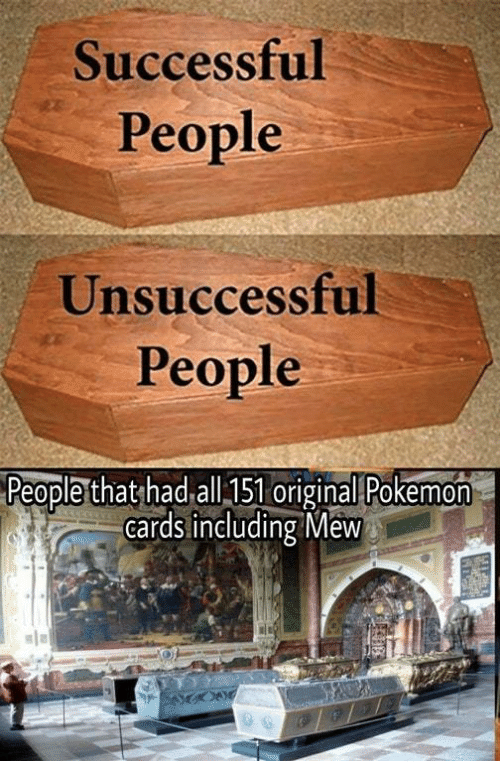 Pokemon Cards: Successful  People  Unsuccessful  People  eople that had all I5l original Pokemon  cards including Mew