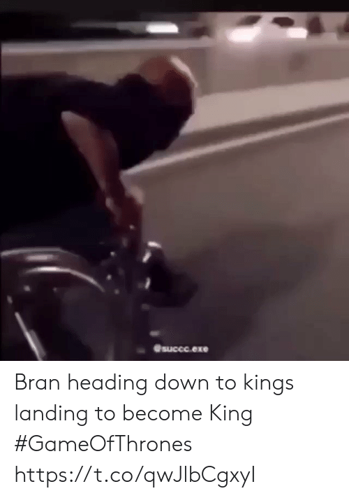 Memes, Bran, and 🤖: succo.exe Bran heading down to kings landing to become King #GameOfThrones https://t.co/qwJlbCgxyI