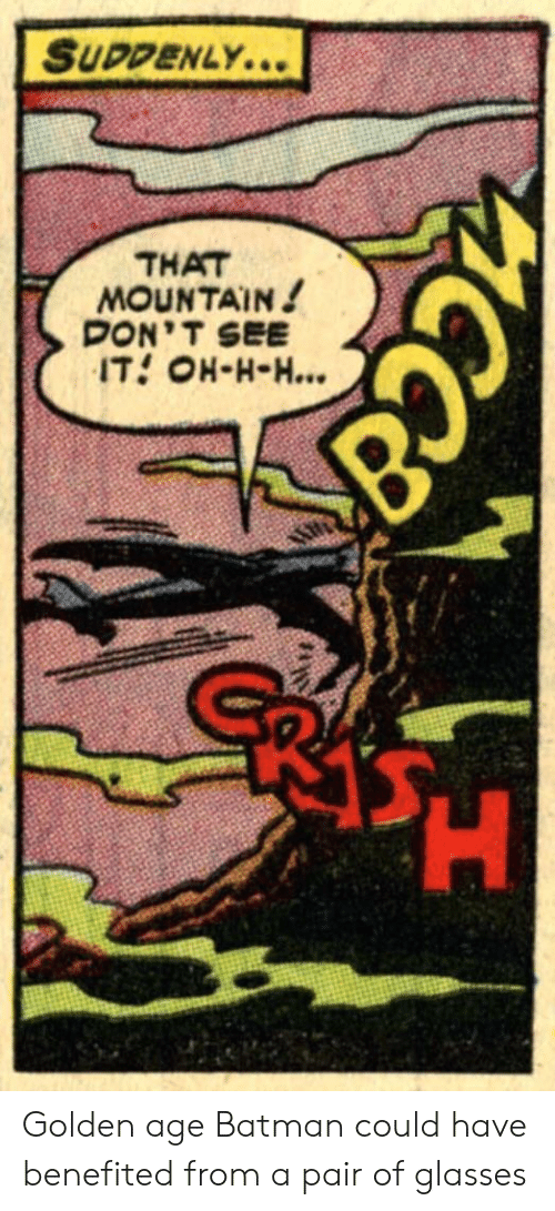 H H: SUDPENLY...  THAT  MOUNTAIN!  DON'T SEE  IT OH-H-H...  acca  CCa Golden age Batman could have benefited from a pair of glasses