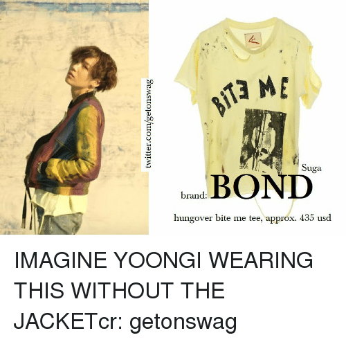Brand, Imagine, and Bite: Suga  brand.  hungover bite me tee, approx. 435 usd IMAGINE YOONGI WEARING THIS WITHOUT THE JACKETcr: getonswag