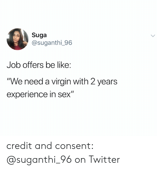 "suga: Suga  @suganthi_96  Job offers be like:  ""We need a virgin with 2 years  experience in sex"" credit and consent: @suganthi_96 on Twitter"