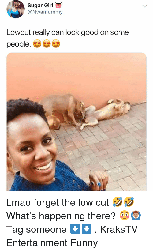 Funny, Lmao, and Memes: Sugar Girl  @Nwamummy  Lowcut really can look good on some  people' ש) Lmao forget the low cut 🤣🤣 What's happening there? 😳🙆🏽♂️ Tag someone ⬇️⬇️ . KraksTV Entertainment Funny