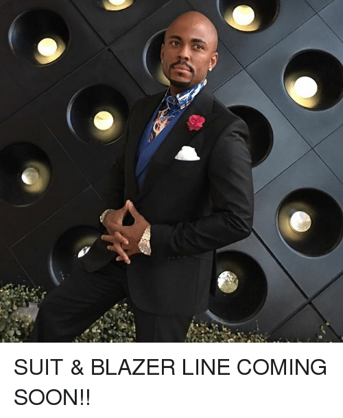 Memes, Soon..., and 🤖: SUIT & BLAZER LINE COMING SOON!!
