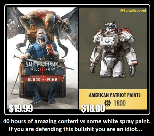 Wine, American, and Paint: @Suitablybored  WRCHER  E X PA NSION PA CK  BLO0D AND WINE  AMERICAN PATRIOT PAINTS  1800  $19.99  40 hours of amazing content vs some white spray paint.  If you are defending this bullshit you are an idiot...