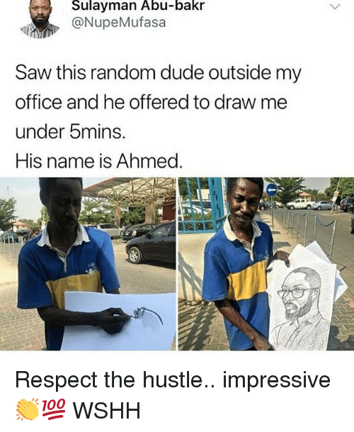 abu: Sulayman Abu-bakr  @NupeMufasa  Saw this random dude outside my  office and he offered to draw me  under 5mins.  His name is Ahmed. Respect the hustle.. impressive 👏💯 WSHH