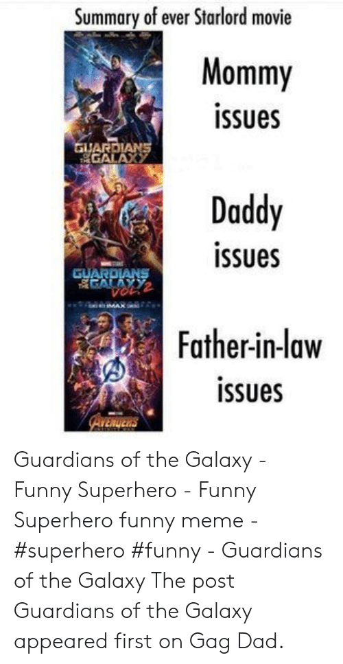 Funny Superhero: Summary of ever Starlord movie  Mommy  issues  GUARDIANS  GALAXY  Daddy  issues  GUARDIANS  MAR  Father-in-law  issues  AVERUERS Guardians of the Galaxy - Funny Superhero - Funny Superhero funny meme - #superhero #funny -  Guardians of the Galaxy  The post Guardians of the Galaxy appeared first on Gag Dad.