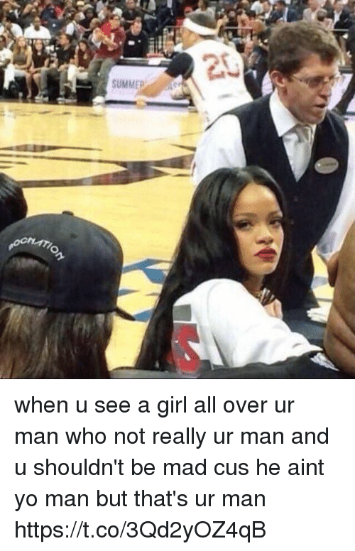 Man Buts: SUMMER  20 when u see a girl all over ur man who not really ur man and u shouldn't be mad cus he aint yo man but that's ur man https://t.co/3Qd2yOZ4qB